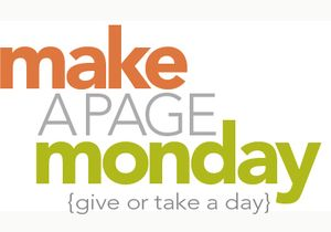 Make a Page Monday…on Tuesday