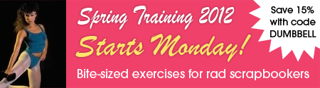Save 15% with code DUMBBELL - Spring Training starts Monday! Bite-sized exercises for rad scrapbookers