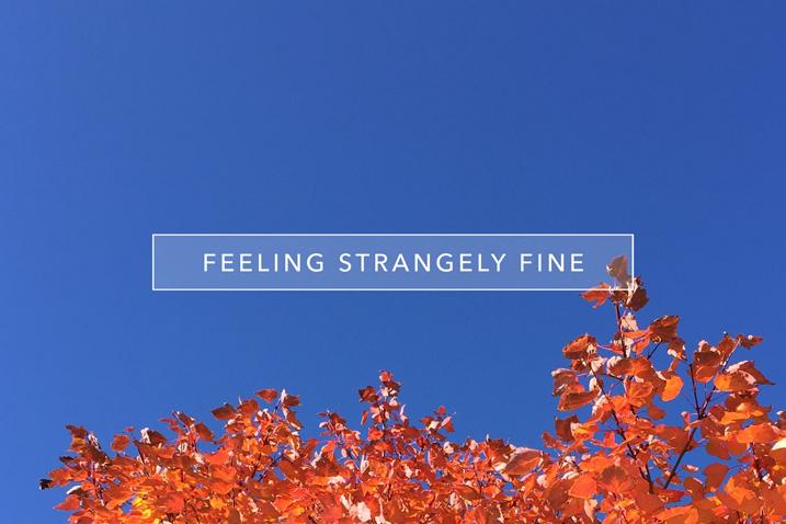 Feeling Strangely Fine