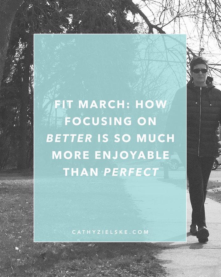 My Fit online class is moving along and I am moving along with it. Focusing on better instead of perfect.