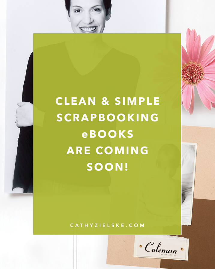 My two books, Clean & Simple Scrapbooking and Clean & Simple Scrapbooking: The Sequel are coming soon to eBook format. Click to read more about the details.