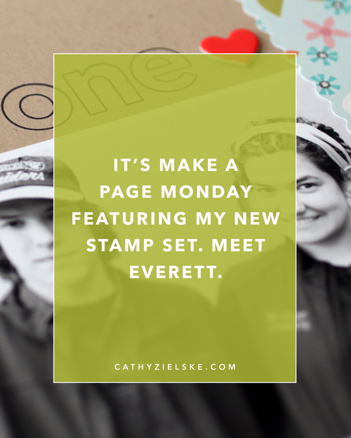 Make a Page Monday is back, and this installment features my new stamp set, Everett.