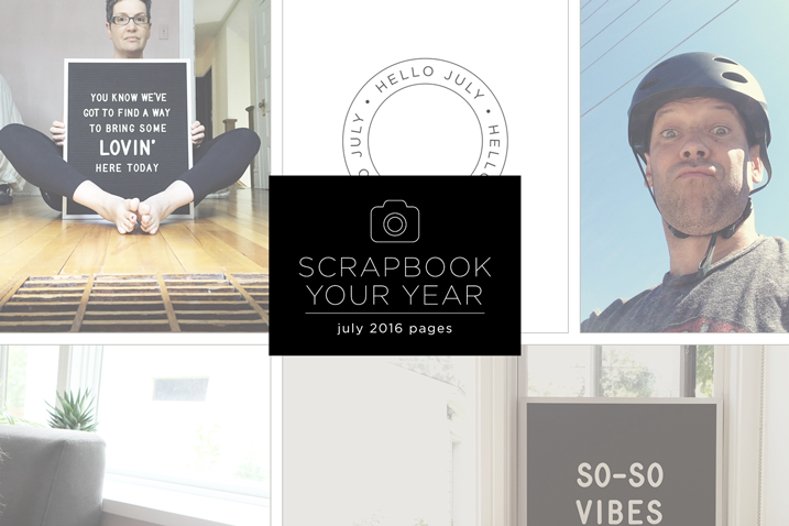 Scrapbook Your Year—July 2016 Pages