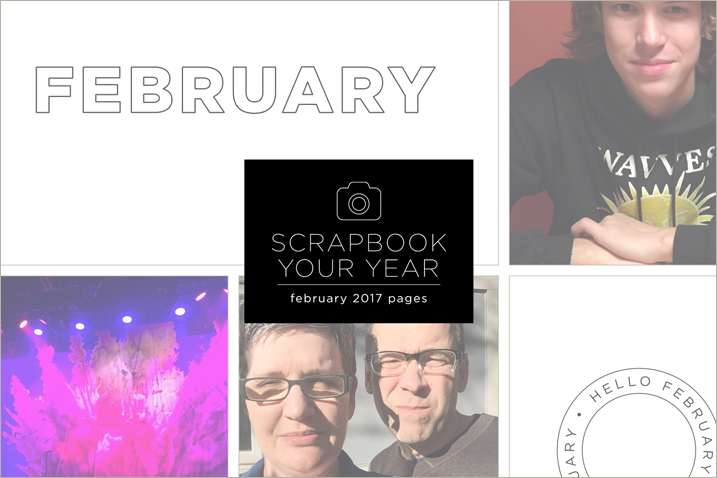 Scrapbook Your Year, February 2017 Pages