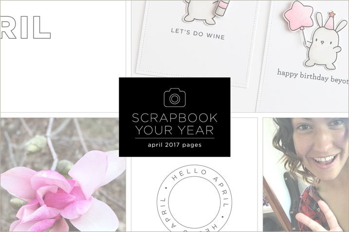 Scrapbook Your Year, April 2017 Pages