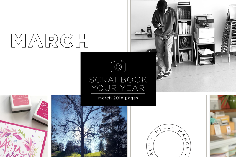 Scrapbook Your Year, Pages for March 2018